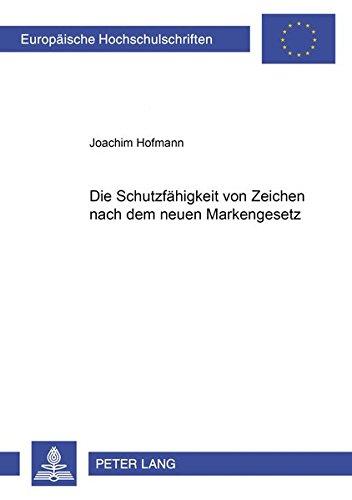 Die Schutzfähigkeit von Zeichen nach dem neuen Markengesetz: Joachim Hofmann