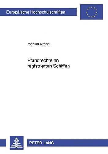 Die Pfandrechte an registrierten Schiffen: Monika Krohn