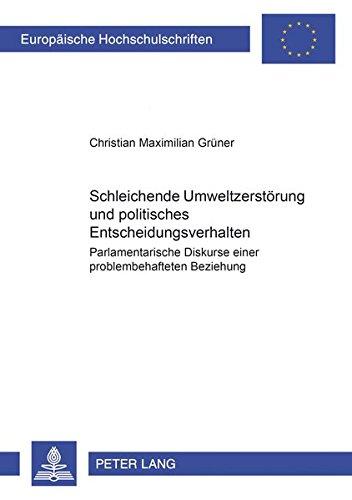 9783631527641: Schleichende Umweltzerstörung und politisches Entscheidungsverhalten: Parlamentarische Diskurse einer problembehafteten Beziehung (Europaische ... 42, Okologie, Umwelt U) (German Edition)