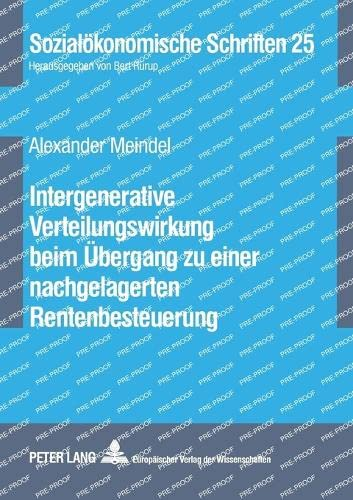 Intergenerative Verteilungswirkung beim Übergang zu einer nachgelagerten Rentenbesteuerung (...