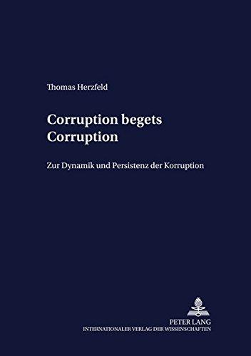 Corruption begets Corruption Zur Dynamik und Persistenz der Korruption: Herzfeld, Thomas