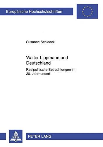 9783631527856: Walter Lippmann und Deutschland: Realpolitische Betrachtungen im 20. Jahrhundert (Europaische Hochschulschriften: Reihe 3, Geschichte Und Ihre)