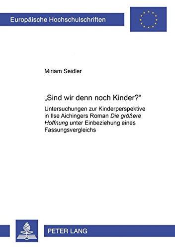 9783631528525: «Sind wir denn noch Kinder?»: Untersuchungen zur Kinderperspektive in Ilse Aichingers Roman Die größere Hoffnung unter Einbeziehung eines Fassungsvergleichs (German Edition)