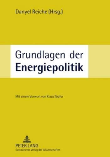 Grundlagen der Energiepolitik: Unter Mitarbeit von Mischa