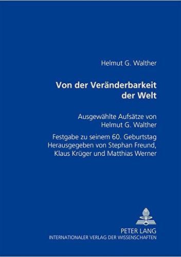Von der Veränderbarkeit der Welt: Helmut G. Walther