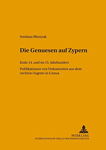 9783631529065: Die Genuesen auf Zypern: Ende 14. und im 15. Jahrhundert- Publikation von Dokumenten aus dem Archivio Segreto in Genua (Studien und Texte zur Byzantinistik) (German and Latin Edition)