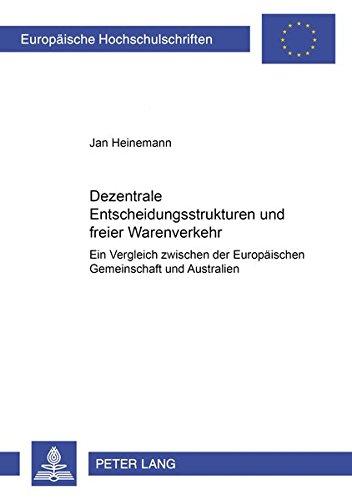 Dezentrale Entscheidungsstrukturen und freier Warenverkehr: Ein Vergleich zwischen der Europäischen...