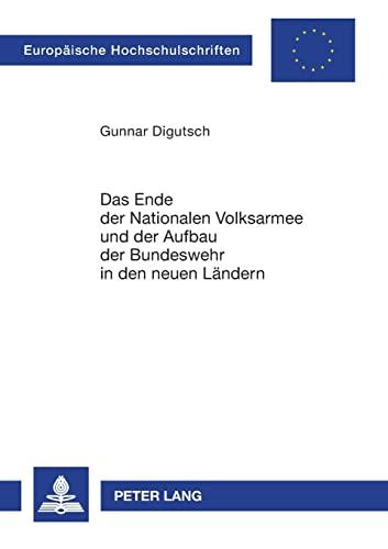 9783631530719: Das Ende Der Nationalen Volksarmee Und Der Aufbau Der Bundeswehr in Den Neuen Laendern (Europaeische Hochschulschriften / European University Studie)