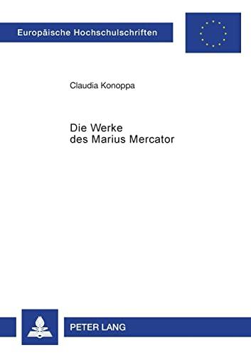 9783631530948: Die Werke des Marius Mercator: Übersetzung und Kommentierung seiner Schriften (Europaeische Hochschulschriften / European University Studie)