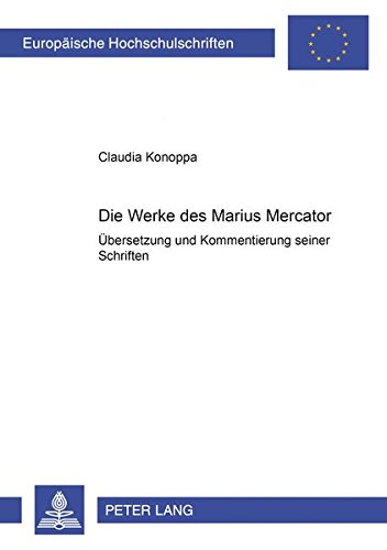 9783631530948: Die Werke des Marius Mercator: Übersetzung und Kommentierung seiner Schriften (Europäische Hochschulschriften / European University Studies / Publications Universitaires Européennes) (German Edition)