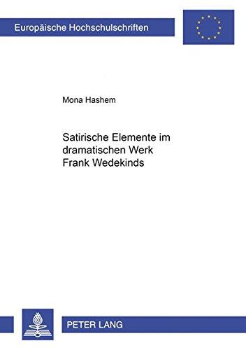 Satirische Elemente Im Dramatischen Werk Frank Wedekinds (Europaische Hochschulschriften: Reihe 1, ...