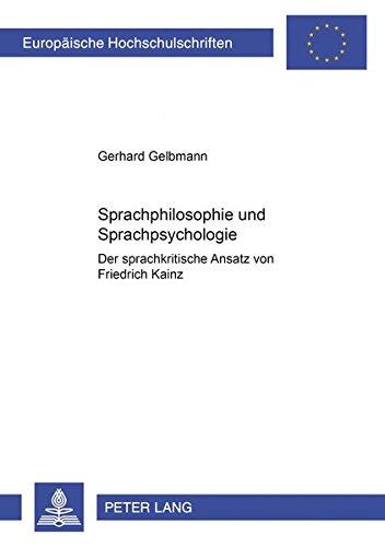 9783631531532: Sprachphilosophie und Sprachpsychologie: Der sprachkritische Ansatz von Friedrich Kainz (Europäische Hochschulschriften / European University Studies ... Universitaires Européennes) (German Edition)