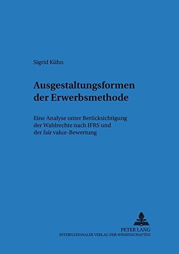 9783631531570: Ausgestaltungsformen der Erwerbsmethode: Eine Analyse unter Berücksichtigung der Wahlrechte nach IFRS und der fair value-Bewertung (Regensburger ... Forschung) (German Edition)