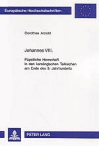 9783631531792: Johannes VIII.: Paepstliche Herrschaft in Den Karolingischen Teilreichen Am Ende Des 9. Jahrhunderts (Europaeische Hochschulschriften / European University Studie)