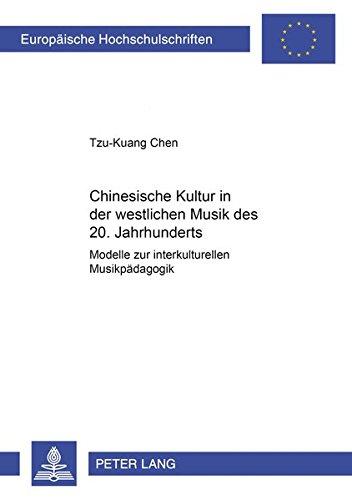 Chinesische Kultur in Der Westlichen Musik Des 20. Jahrhunderts: Modelle Zur Interkulturellen ...