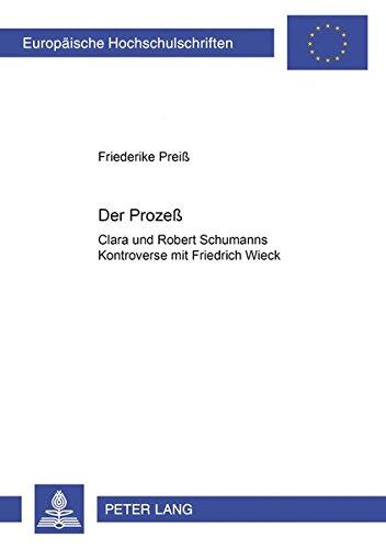 Der Prozeß : Clara und Robert Schumanns Kontroverse mit Friedrich Wieck - Friederike Preiß
