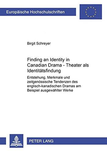 Finding an identity in Canadian drama. Theater als Identitätsfind: Schreyer, Birgit
