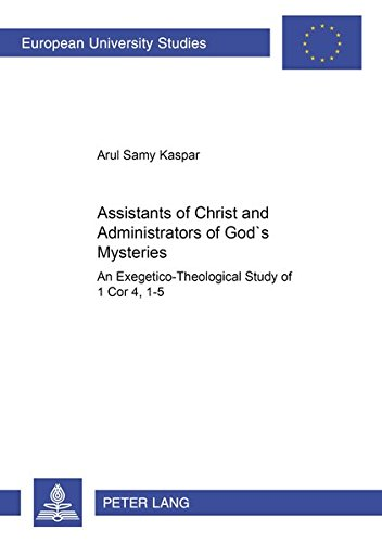 Assistants of Christ and Administrators of God's Mysteries: An Exegetico-Theological Study of ...