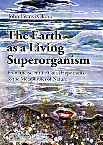 9783631532836: The Earth As a Living Superorganism: From the Scientific Gaia (Hypothesis) to the Metaphysics of Nature