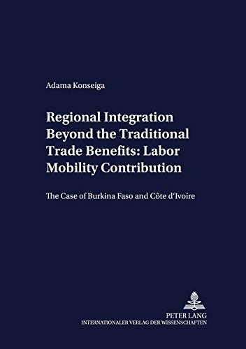 9783631533130: Regional Integration Beyond the Traditional Trade Benefits: Labor Mobility Contribution: The Case of Burkina Faso and Côte d'Ivoire (Development Economics and Policy)