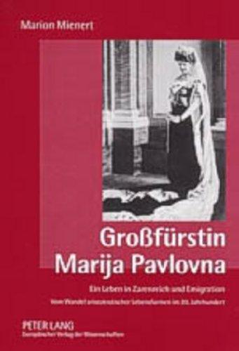 Großfürstin Marija Pavlovna: Ein Leben in Zarenreich und Emigration- Vom Wandel ...