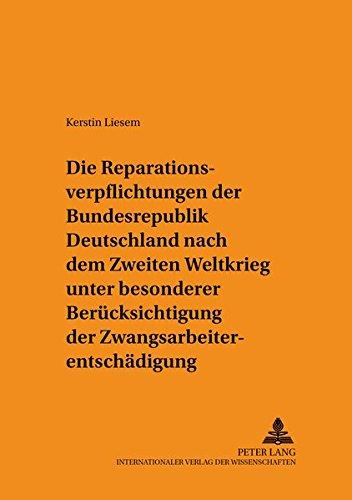Die Reparationsverpflichtungen der Bundesrepublik Deutschland nach dem Zweiten Weltkrieg unter ...