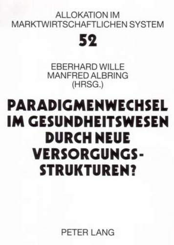 Paradigmenwechsel im Gesundheitswesen durch neue Versorgungsstrukturen?: Eberhard Wille