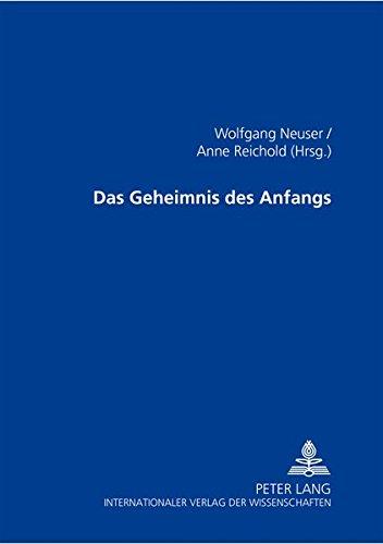 Das Geheimnis des Anfangs: Neuser, Wolfgang / Reichold, Anne (Hrsg.)