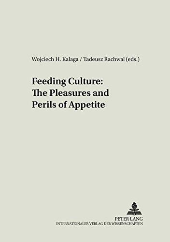Feeding Culture: The Pleasures and Perils of: Wojciech H. Kalaga,
