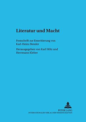 Literatur und Macht Festschrift zur Emeritierung von Karl-Heinz Bender: Hölz, Karl / Kleber, ...