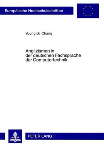 9783631535349: Anglizismen in der deutschen Fachsprache der Computertechnik: Eine korpuslinguistische Untersuchung zu Wortbildung und Bedeutungskonstitution ... (Europaische Hochschulschriften Linguistik)
