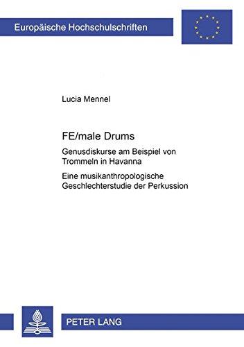 9783631535585: FE/male Drums. Genusdiskurse am Beispiel von Trommeln in Havanna. Eine musikanthropologische Geschlechterstudie der Perkussion