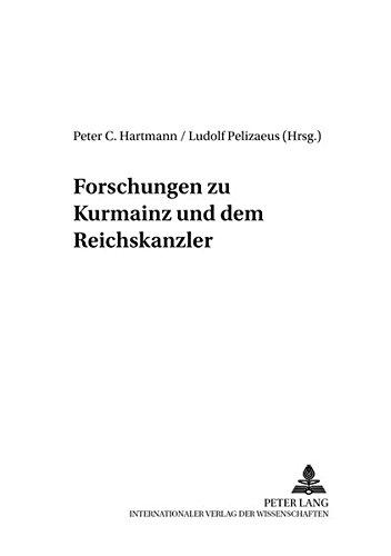 Forschungen zu Kurmainz und dem Reichserzkanzler: Peter C. Hartmann