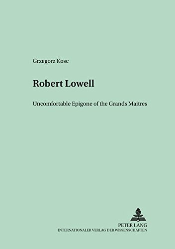 9783631536070: Robert Lowell: Uncomfortable Epigone of the Grands Maîtres (Polish Studies in English Language and Literature)