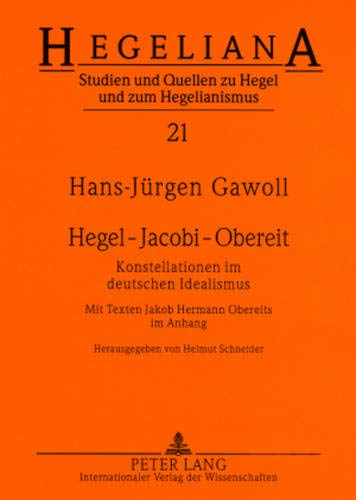 9783631536193: Hegel – Jacobi – Obereit: Konstellationen im deutschen Idealismus- Mit Texten Jakob Hermann Obereits im Anhang (Hegeliana) (German Edition)