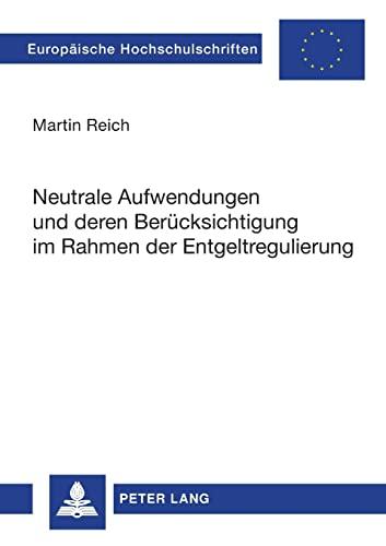 Neutrale Aufwendungen und deren Berücksichtigung im Rahmen der Entgeltregulierung: Reich, ...