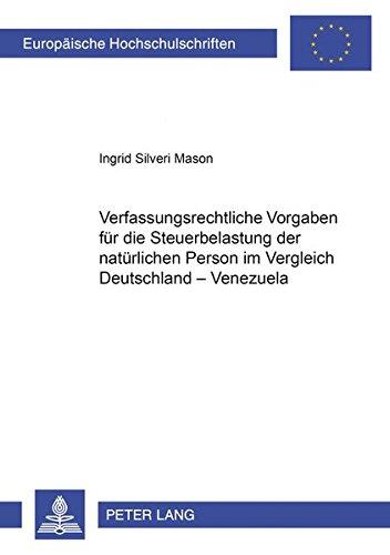 9783631536728: Verfassungsrechtliche Vorgaben Fuer Die Steuerbelastung Der Natuerlichen Person Im Vergleich Deutschland - Venezuela (Europaeische Hochschulschriften / European University Studie)