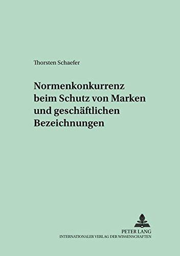 Normenkonkurrenz beim Schutz von Marken und geschäftlichen Bezeichnungen: Schaefer, Thorsten