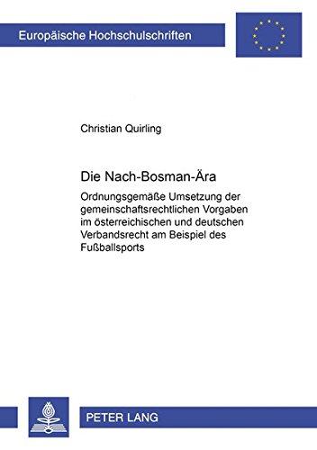 9783631536889: Die Nach-Bosman-Ära: Ordnungsgemäße Umsetzung der gemeinschaftsrechtlichen Vorgaben im österreichischen und deutschen Verbandsrecht am Beispiel des ... (Reihe 02): Rechtswissenschaft / Law / Droit