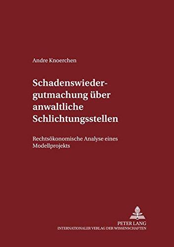 Schadenswiedergutmachung über anwaltliche Schlichtungsstellen Rechtsökonomische Analyse ...
