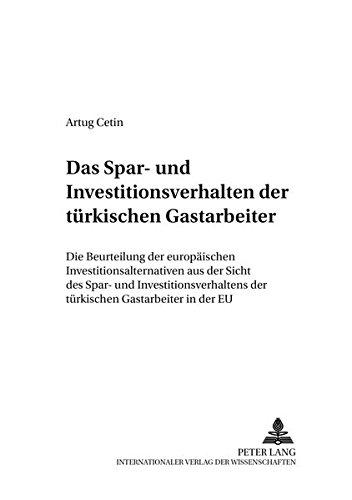 Das Spar- und Investitionsverhalten der türkischen Gastarbeiter Die Beurteilung der europ&auml...