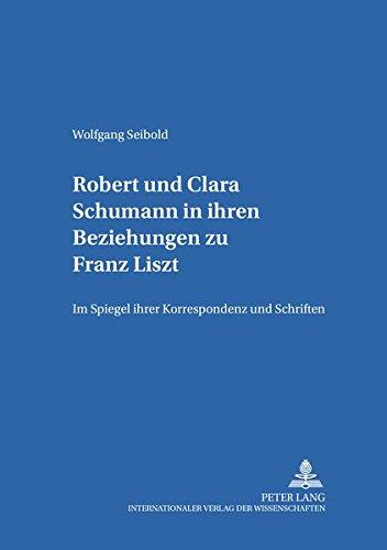 Robert und Clara Schumann in ihren Beziehungen zu Franz Liszt: Wolfgang Seibold
