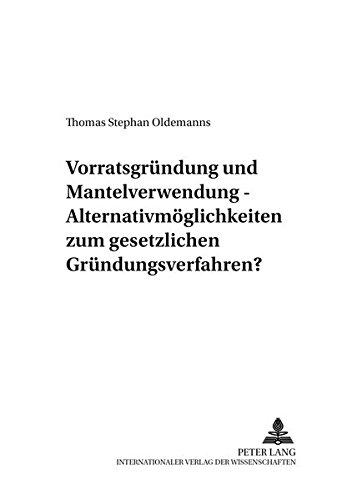 9783631540541: Vorratsgruendung Und Mantelverwendung - Alternativmoeglichkeiten Zum Gesetzlichen Gruendungsverfahren? (Studien Zum Deutschen Und Europaeischen Gesellschafts- Und W)