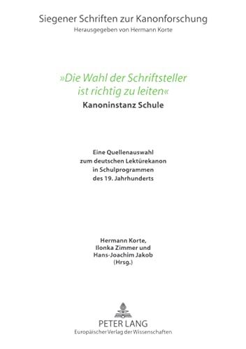 9783631540732: «Die Wahl der Schriftsteller ist richtig zu leiten»: Kanoninstanz Schule- Eine Quellenauswahl zum deutschen Lektürekanon in Schulprogrammen des 19. ... zur Kanonforschung) (German Edition)