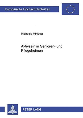Aktivsein in Senioren- Und Pflegeheimen: Eine Deskriptive Studie (Paperback): Michaela Miklautz