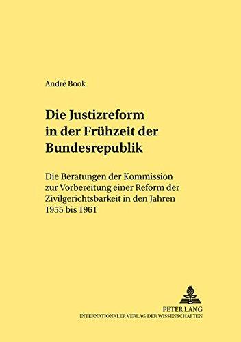 Die Justizreform in der Frühzeit der Bundesrepublik Die Beratungen der Kommission zur ...