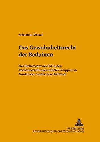 Das Gewohnheitsrecht der Beduinen: Der Stellenwert von Urf in den Rechtsvorstellungen tribaler ...