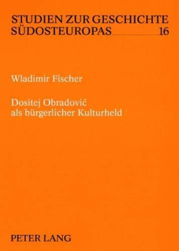 Dositej Obradovic als bürgerlicher Kulturheld: Wladimir Fischer