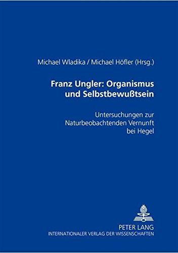 Franz Ungler: Organismus und Selbstbewußtsein: Michael Wladika