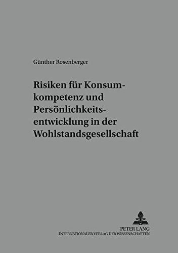 Risiken für Konsumkompetenz und Persönlichkeitsentwicklung in der Wohlstandsgesellschaft:...